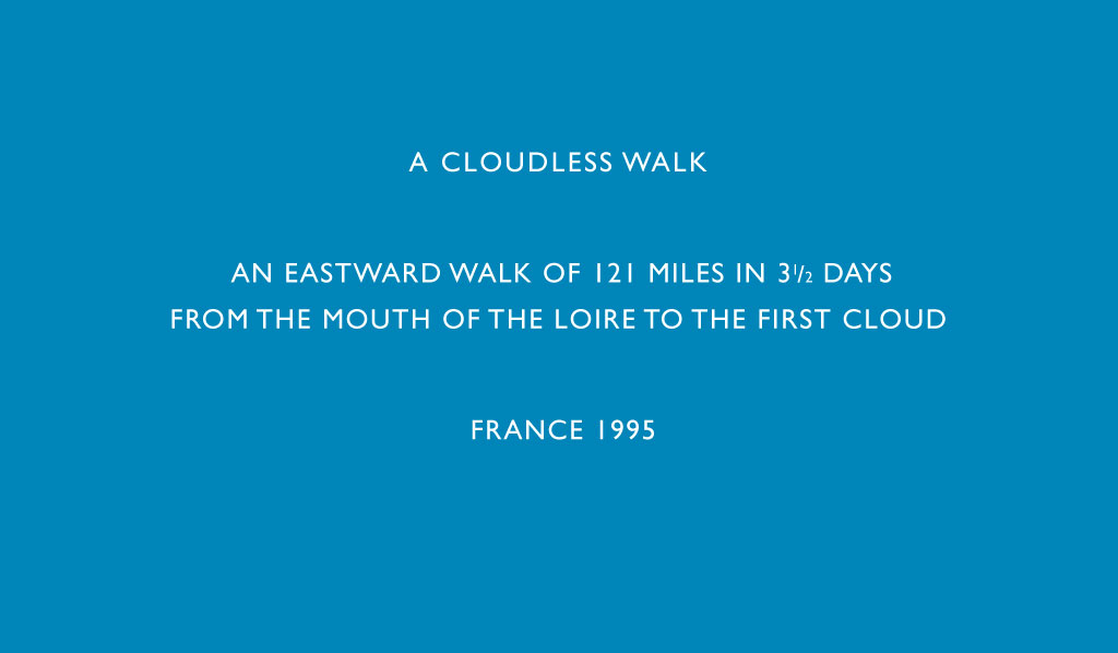 A cloudless walk / An eastward walk of 121 miles in 3 1/2 days / From the mouth of the Loire to the first cloud / France 1995